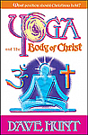 YOGA and the BODY OF CHRIST - BOOK by Dave Hunt